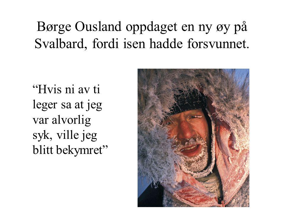 Børge Ousland oppdaget en ny øy på Svalbard, fordi isen hadde forsvunnet.