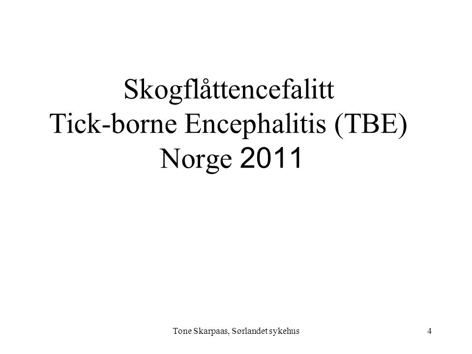 Skogflåttencefalitt Tick-borne Encephalitis (TBE) Norge 2011