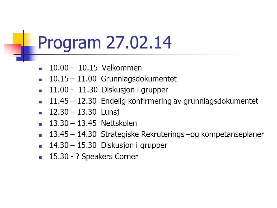 Program 27.02.14 10.00 - 10.15 Velkommen. 10.15 – 11.00 Grunnlagsdokumentet. 11.00 - 11.30 Diskusjon i grupper.