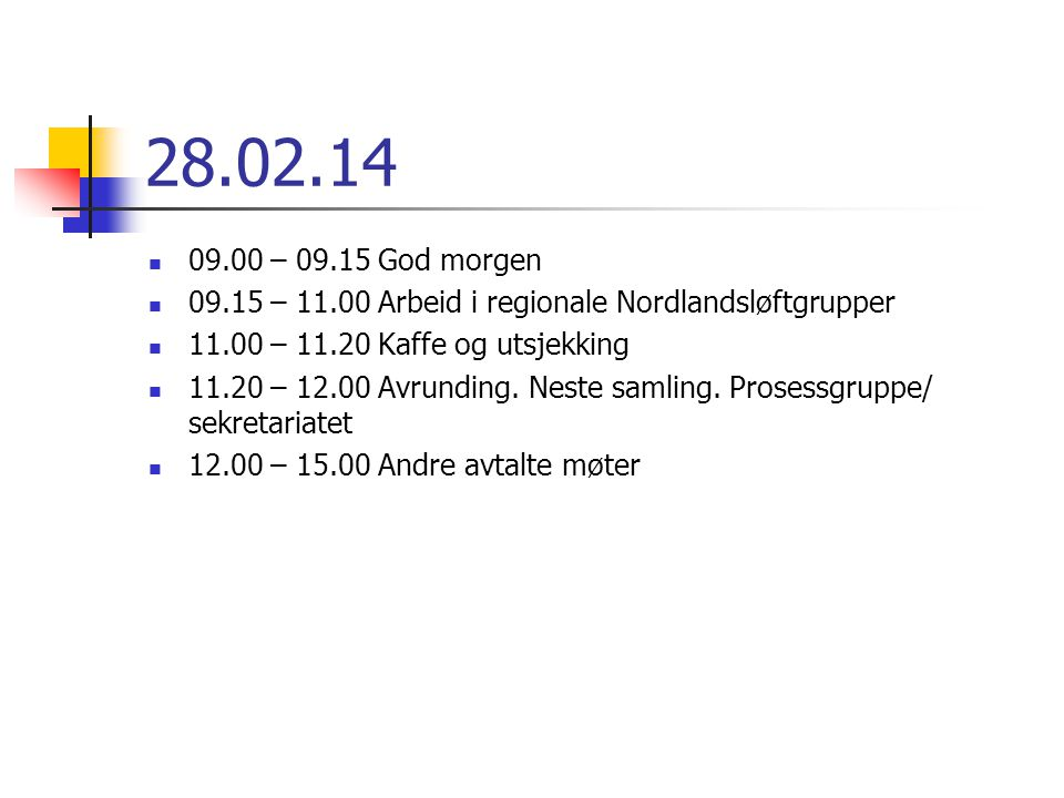 28.02.14 09.00 – 09.15 God morgen. 09.15 – 11.00 Arbeid i regionale Nordlandsløftgrupper. 11.00 – 11.20 Kaffe og utsjekking.
