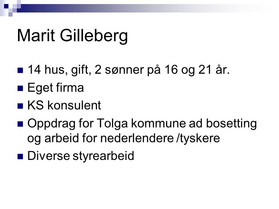 Marit Gilleberg 14 hus, gift, 2 sønner på 16 og 21 år. Eget firma
