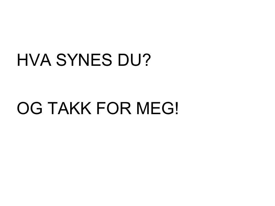 HVA SYNES DU OG TAKK FOR MEG!