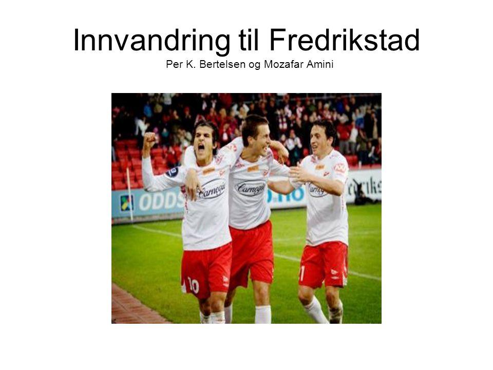 Innvandring til Fredrikstad Per K. Bertelsen og Mozafar Amini