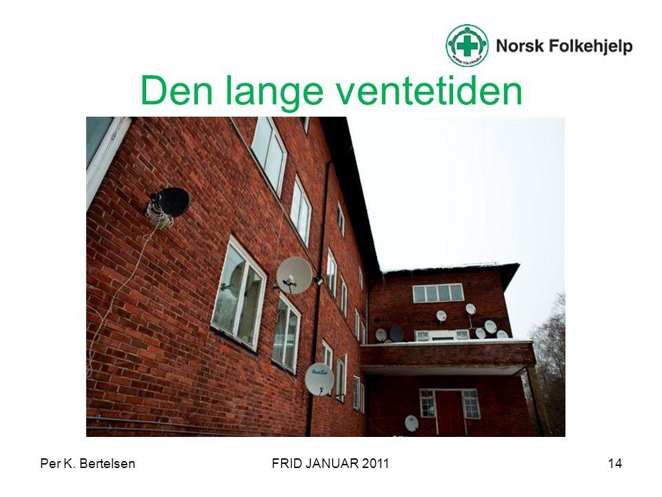 Den lange ventetiden Per K. Bertelsen FRID JANUAR 2011