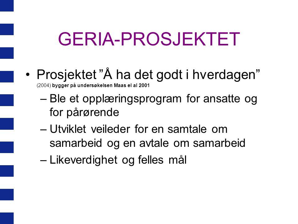 GERIA-PROSJEKTET Prosjektet Å ha det godt i hverdagen (2004) bygger på undersøkelsen Maas el al 2001.