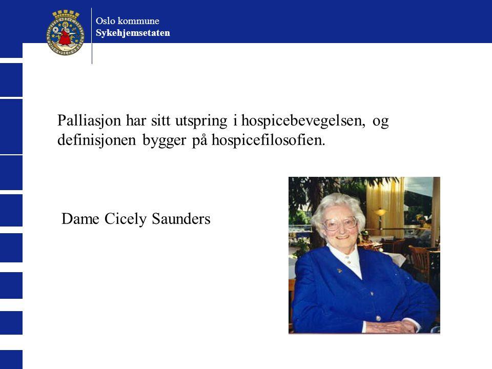 Oslo kommune Sykehjemsetaten. Palliasjon har sitt utspring i hospicebevegelsen, og definisjonen bygger på hospicefilosofien.