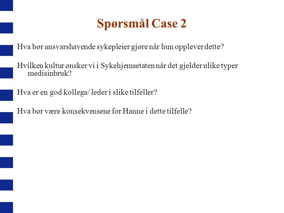 Spørsmål Case 2 Hva bør ansvarshavende sykepleier gjøre når hun opplever dette