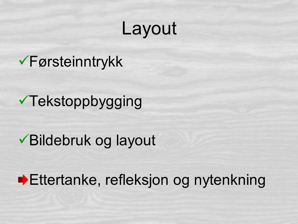 Layout Førsteinntrykk Tekstoppbygging Bildebruk og layout