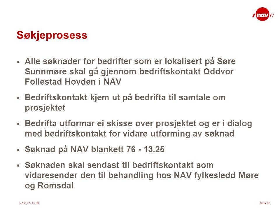 Søkjeprosess Alle søknader for bedrifter som er lokalisert på Søre Sunnmøre skal gå gjennom bedriftskontakt Oddvor Follestad Hovden i NAV.