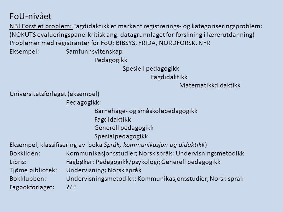 FoU-nivået NB! Først et problem: Fagdidaktikk et markant registrerings- og kategoriseringsproblem:
