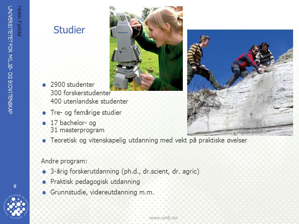 Studier 2900 studenter 300 forskerstudenter 400 utenlandske studenter