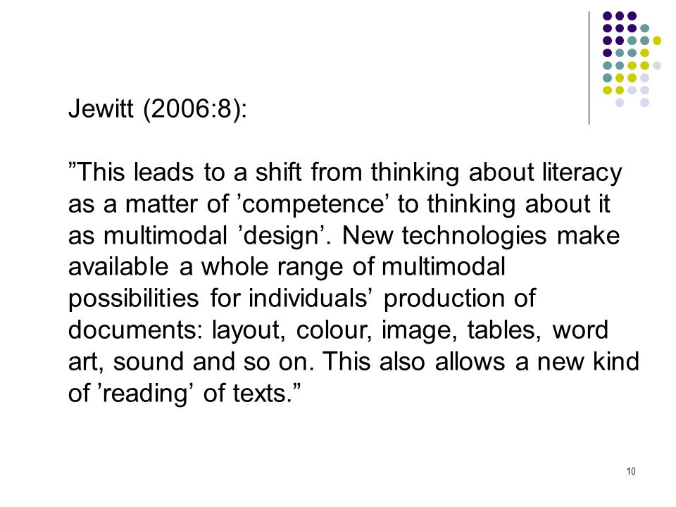 Jewitt (2006:8): This leads to a shift from thinking about literacy. as a matter of 'competence' to thinking about it.