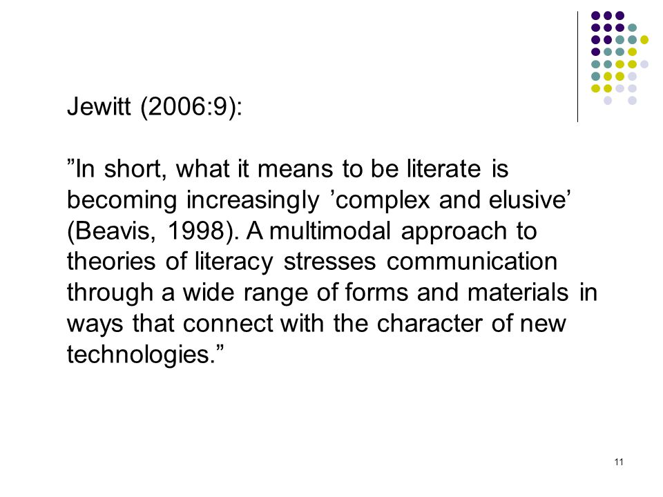 Jewitt (2006:9): In short, what it means to be literate is. becoming increasingly 'complex and elusive'