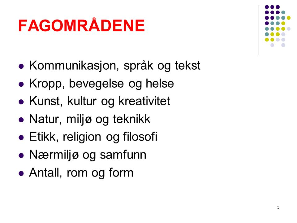 FAGOMRÅDENE Kommunikasjon, språk og tekst Kropp, bevegelse og helse