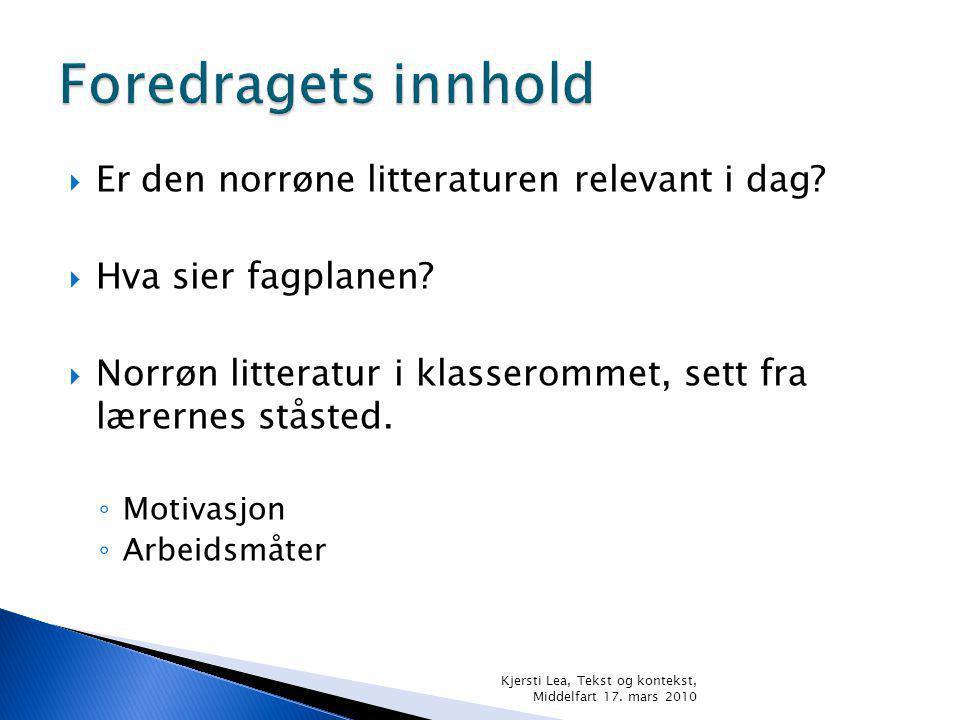 Foredragets innhold Er den norrøne litteraturen relevant i dag