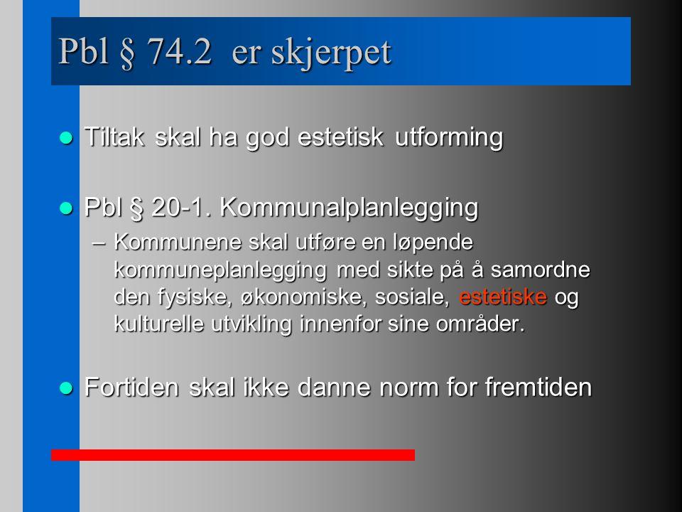 Pbl § 74.2 er skjerpet Tiltak skal ha god estetisk utforming