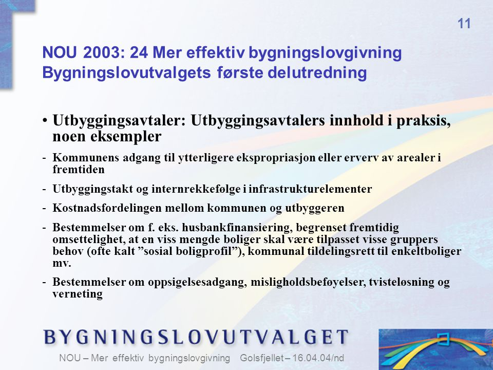11 NOU 2003: 24 Mer effektiv bygningslovgivning Bygningslovutvalgets første delutredning.