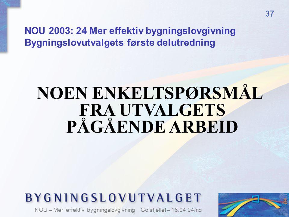 NOEN ENKELTSPØRSMÅL FRA UTVALGETS PÅGÅENDE ARBEID