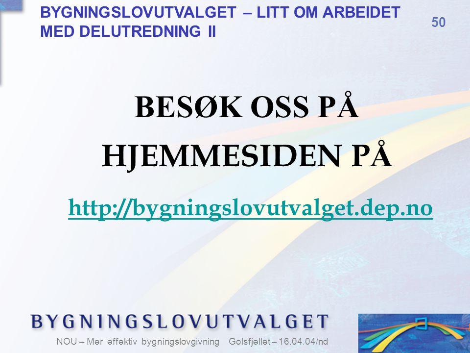BESØK OSS PÅ HJEMMESIDEN PÅ http://bygningslovutvalget.dep.no