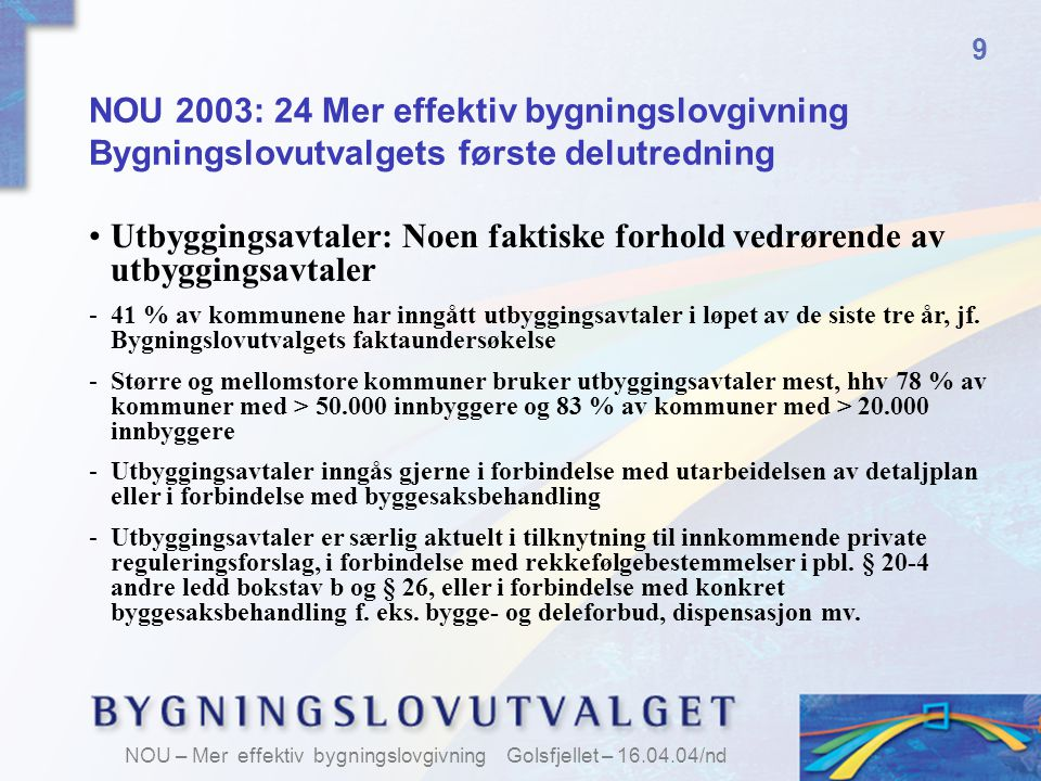 9 NOU 2003: 24 Mer effektiv bygningslovgivning Bygningslovutvalgets første delutredning.