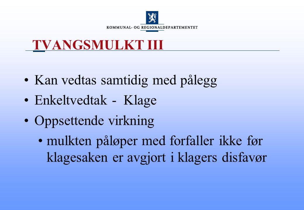 TVANGSMULKT III Kan vedtas samtidig med pålegg. Enkeltvedtak - Klage. Oppsettende virkning.