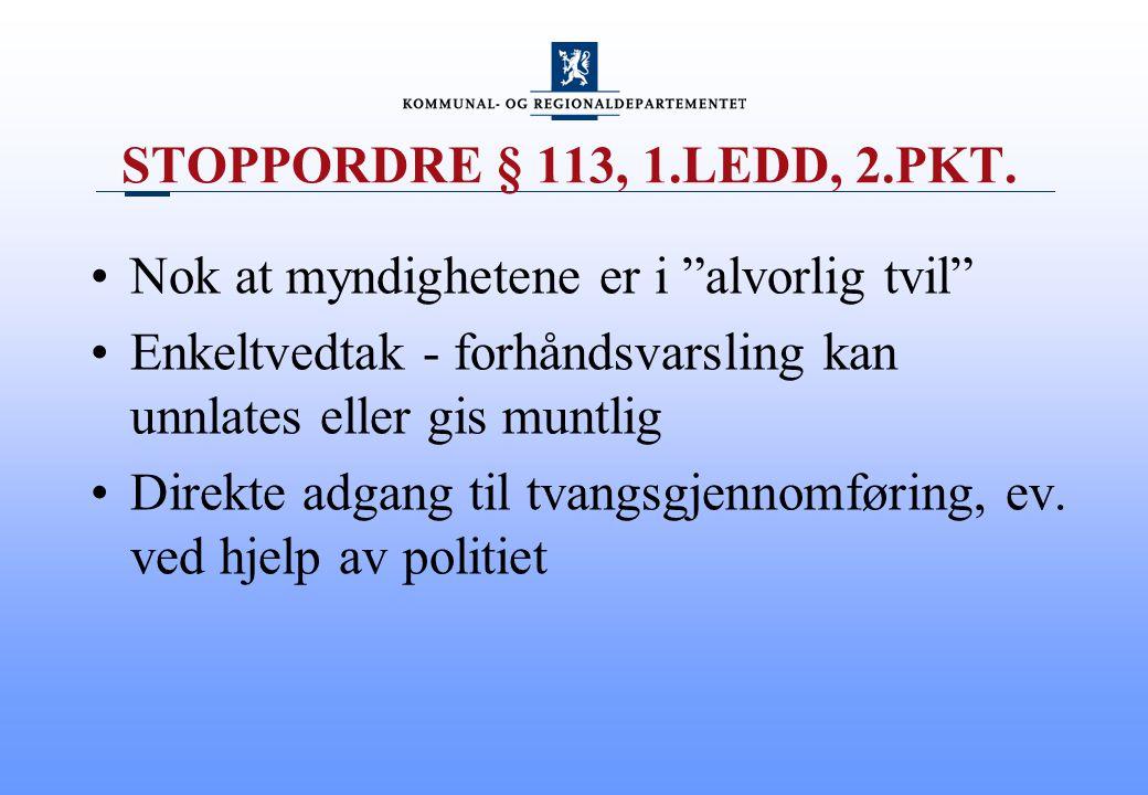 STOPPORDRE § 113, 1.LEDD, 2.PKT. Nok at myndighetene er i alvorlig tvil Enkeltvedtak - forhåndsvarsling kan unnlates eller gis muntlig.