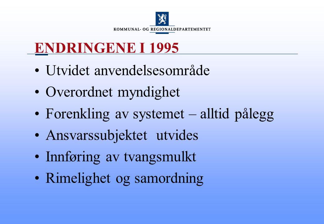 ENDRINGENE I 1995 Utvidet anvendelsesområde. Overordnet myndighet. Forenkling av systemet – alltid pålegg.