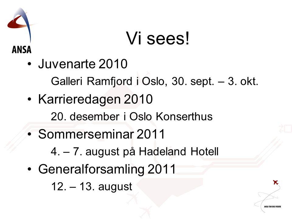 Vi sees! Juvenarte 2010 Karrieredagen 2010 Sommerseminar 2011