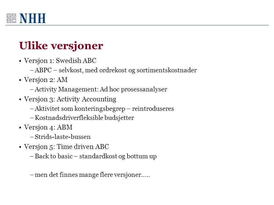 Ulike versjoner Versjon 1: Swedish ABC Versjon 2: AM