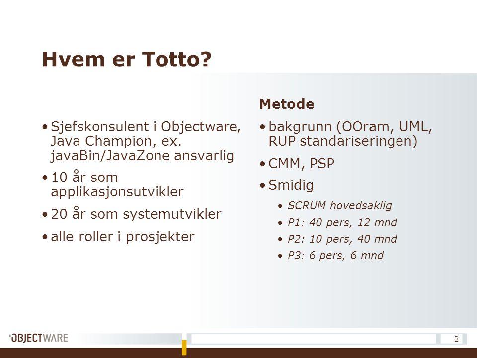 Hvem er Totto Sjefskonsulent i Objectware, Java Champion, ex. javaBin/JavaZone ansvarlig. 10 år som applikasjonsutvikler.