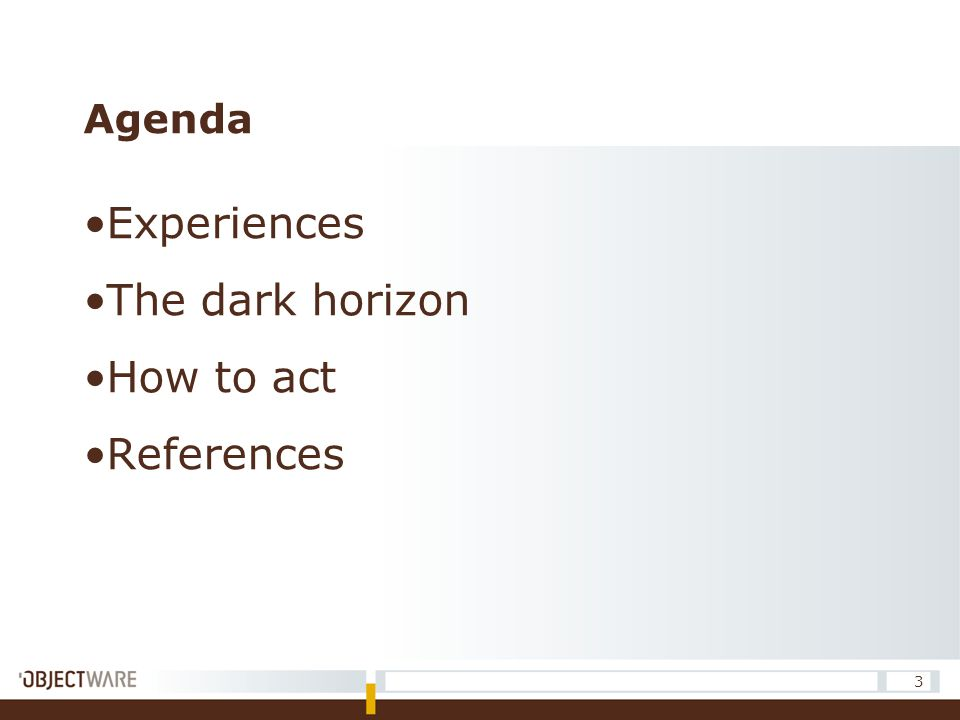 Agenda Experiences The dark horizon How to act References