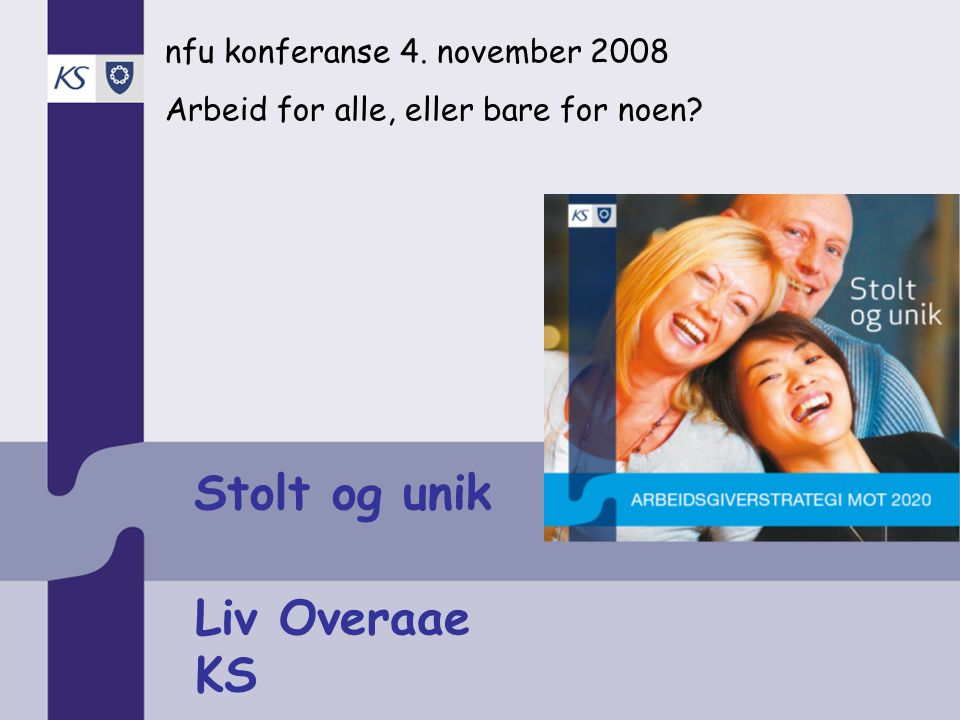 Stolt og unik Liv Overaae KS nfu konferanse 4. november 2008
