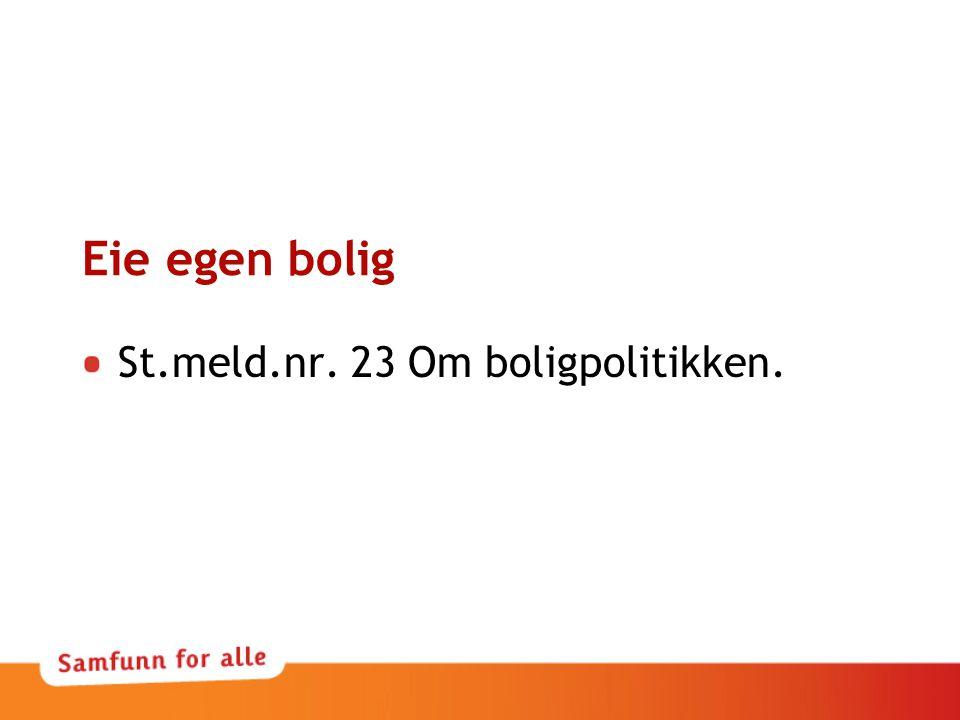 Eie egen bolig St.meld.nr. 23 Om boligpolitikken.