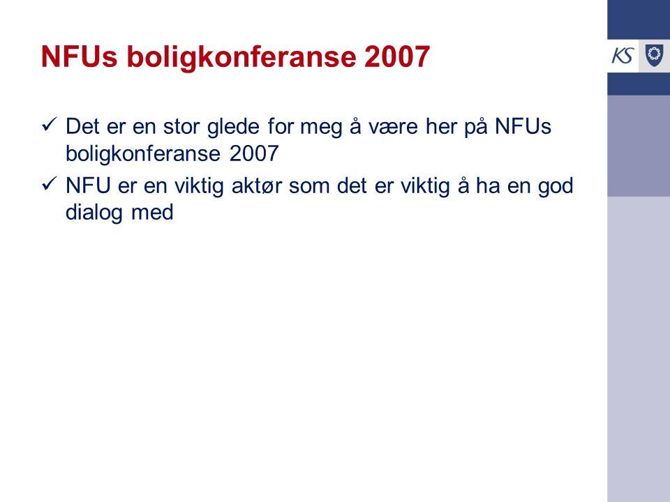 NFUs boligkonferanse 2007 Det er en stor glede for meg å være her på NFUs boligkonferanse 2007.