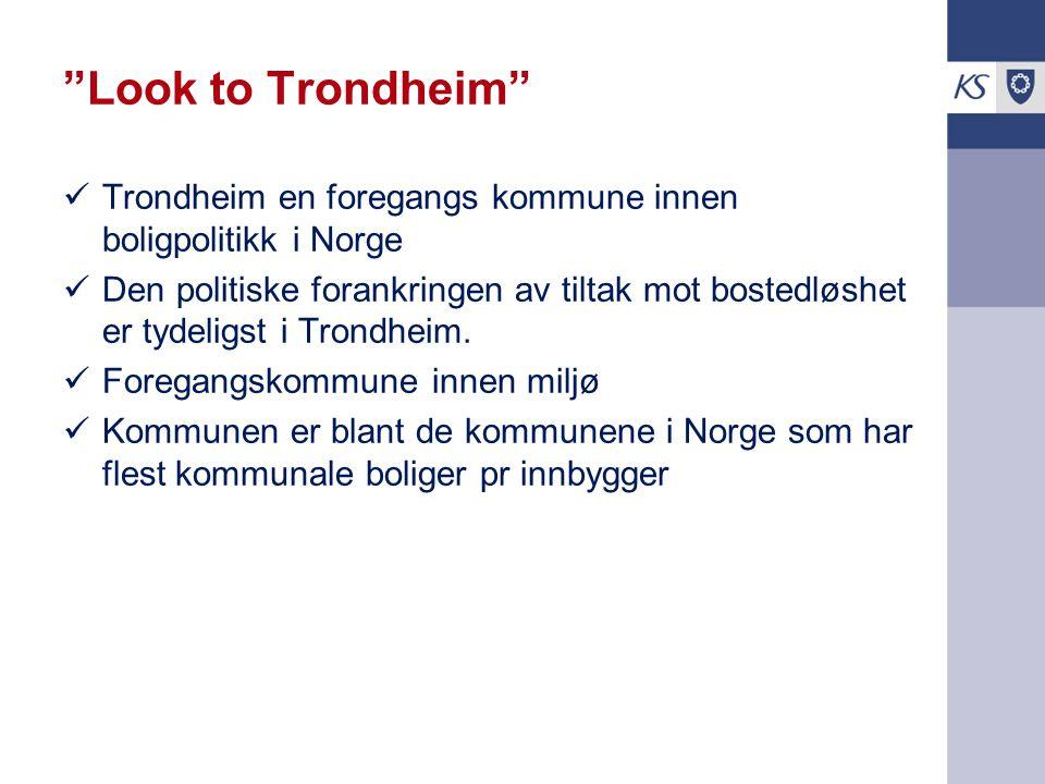 Look to Trondheim Trondheim en foregangs kommune innen boligpolitikk i Norge.