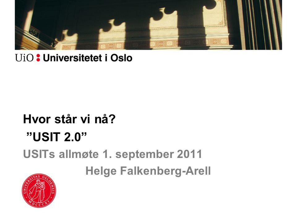Hvor står vi nå USIT 2.0 USITs allmøte 1. september 2011