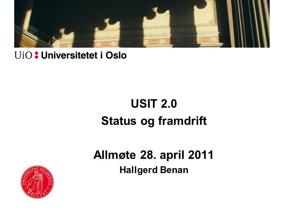 USIT 2.0 Status og framdrift Allmøte 28. april 2011 Hallgerd Benan