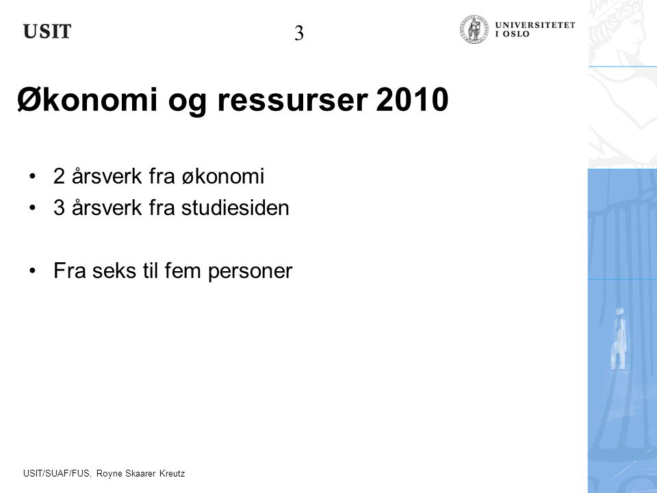 Økonomi og ressurser 2010 3 2 årsverk fra økonomi