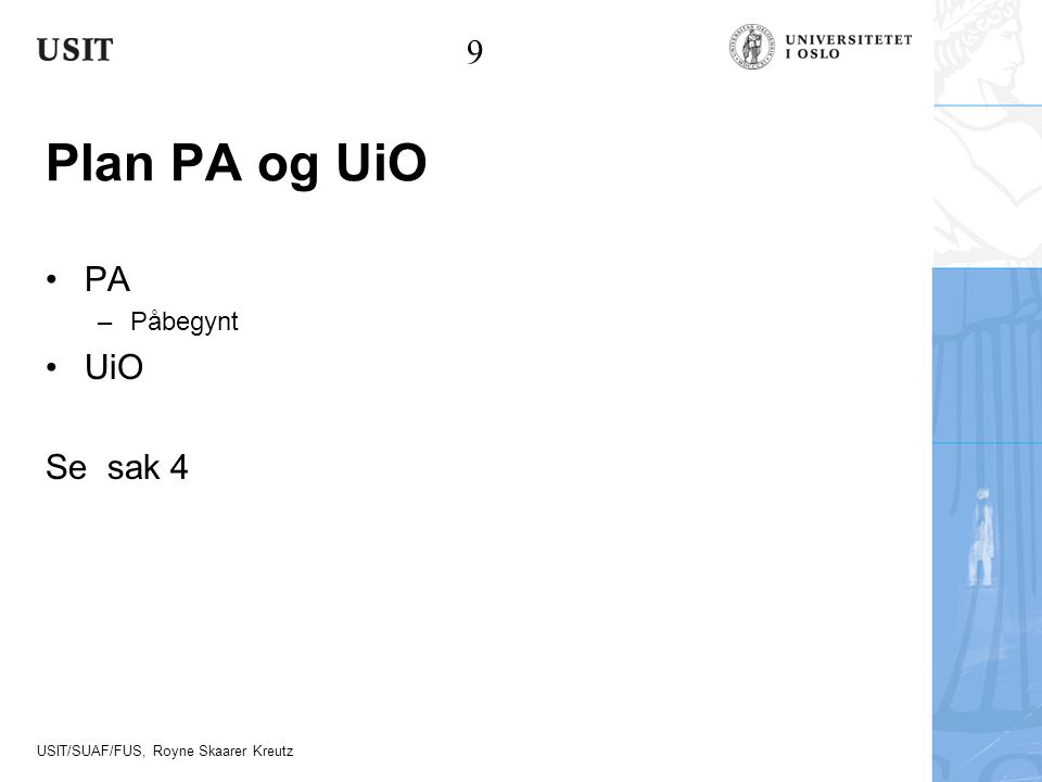 9 Plan PA og UiO PA Påbegynt UiO Se sak 4
