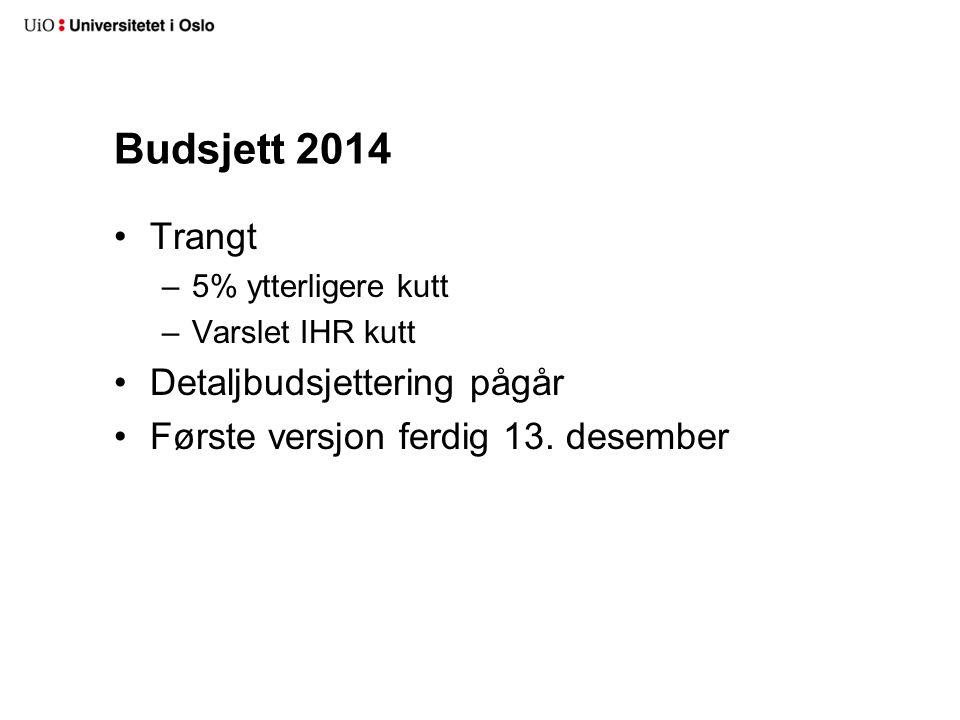 Budsjett 2014 Trangt Detaljbudsjettering pågår