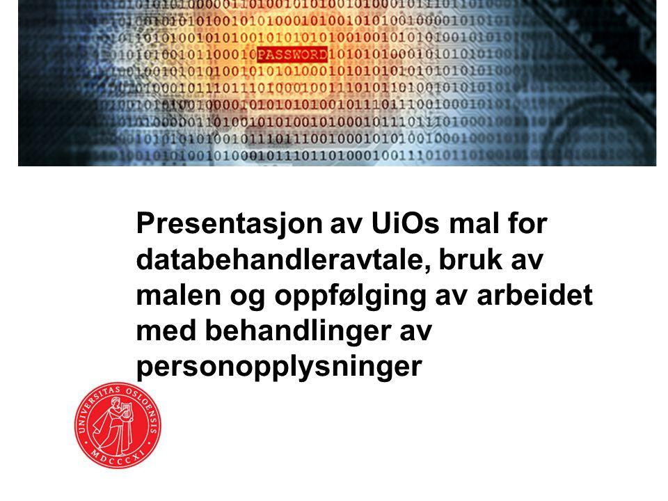 Presentasjon av UiOs mal for databehandleravtale, bruk av malen og oppfølging av arbeidet med behandlinger av personopplysninger