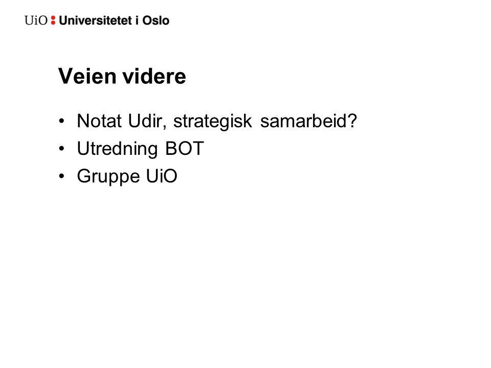 Veien videre Notat Udir, strategisk samarbeid Utredning BOT