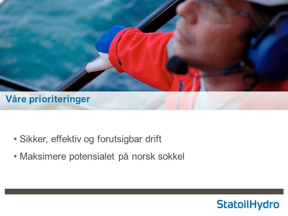Våre prioriteringer Sikker, effektiv og forutsigbar drift Maksimere potensialet på norsk sokkel