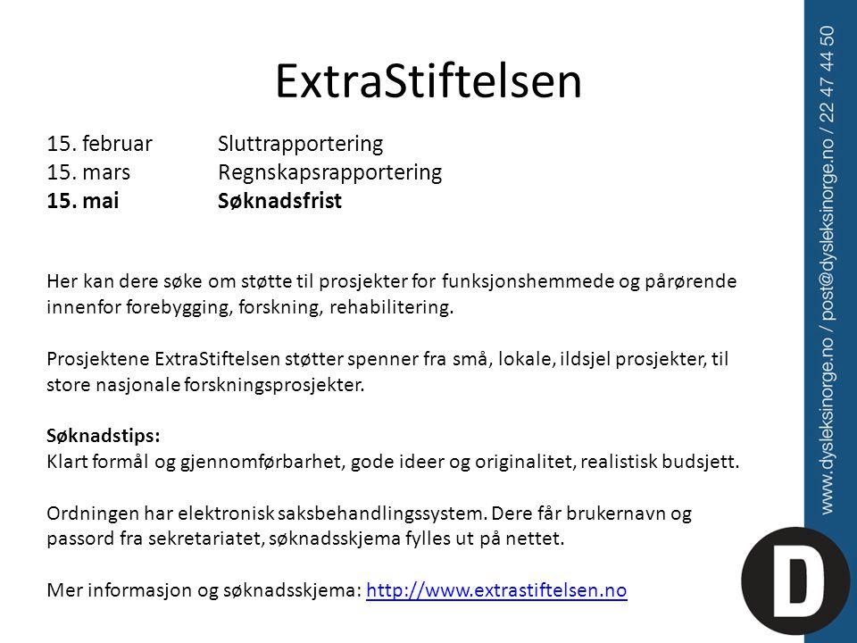 ExtraStiftelsen 15. februar Sluttrapportering 15. mars Regnskapsrapportering 15. mai Søknadsfrist.