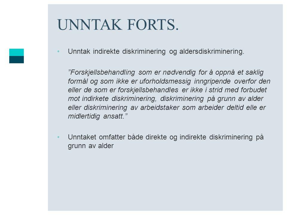 UNNTAK FORTS. Unntak indirekte diskriminering og aldersdiskriminering.