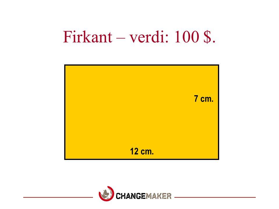 Firkant – verdi: 100 $. 7 cm. 12 cm.