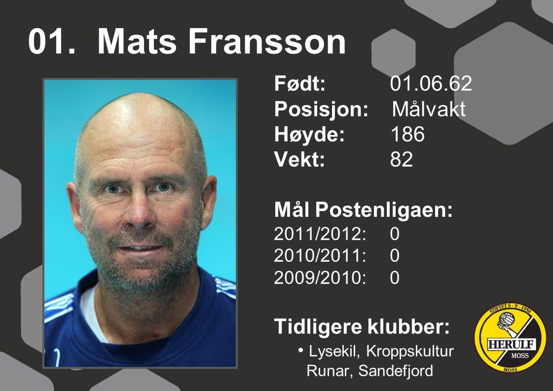 01. Mats Fransson Født: 01.06.62 Posisjon: Målvakt Høyde: 186 Vekt: 82