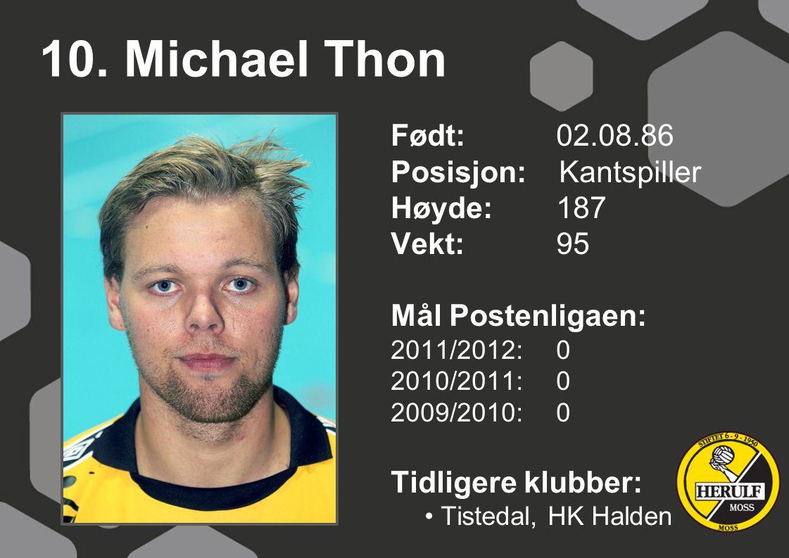 10. Michael Thon Født: 02.08.86 Posisjon: Kantspiller Høyde: 187