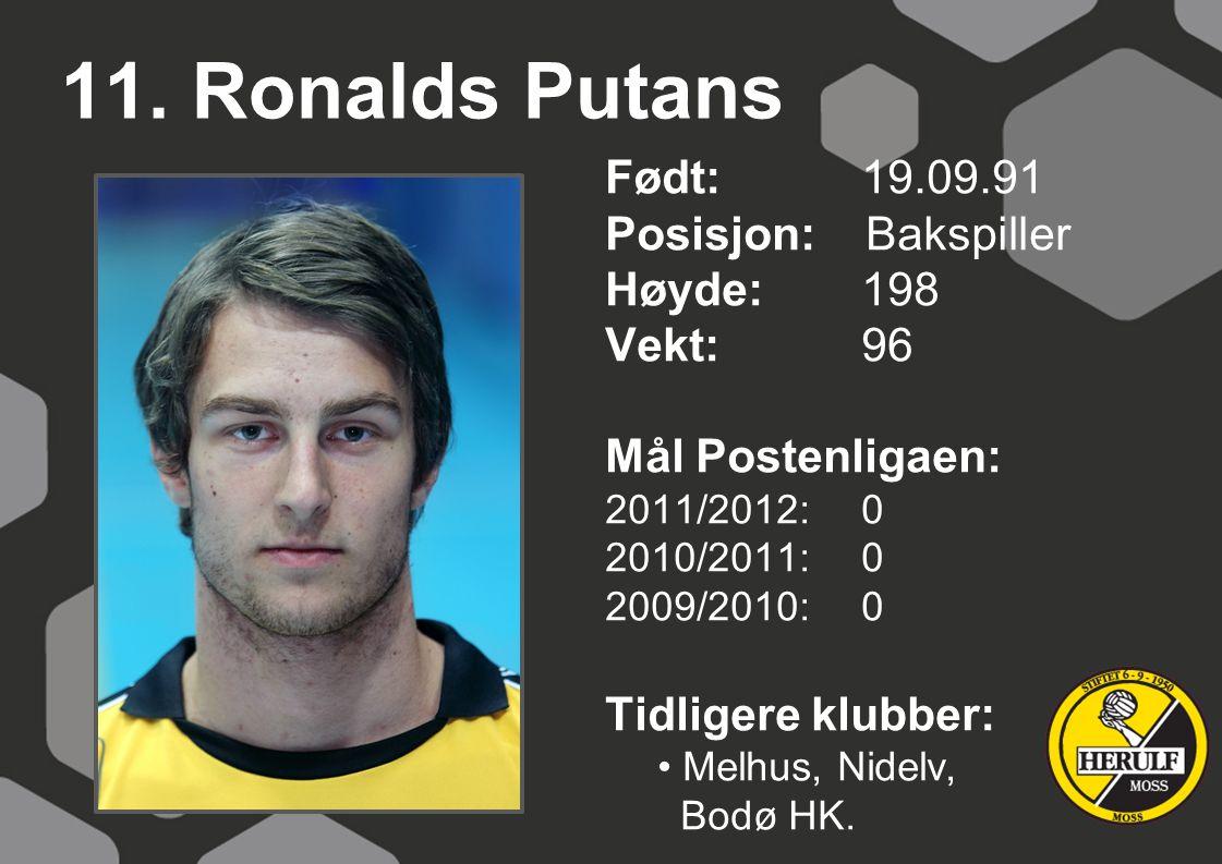 11. Ronalds Putans Født: 19.09.91 Posisjon: Bakspiller Høyde: 198