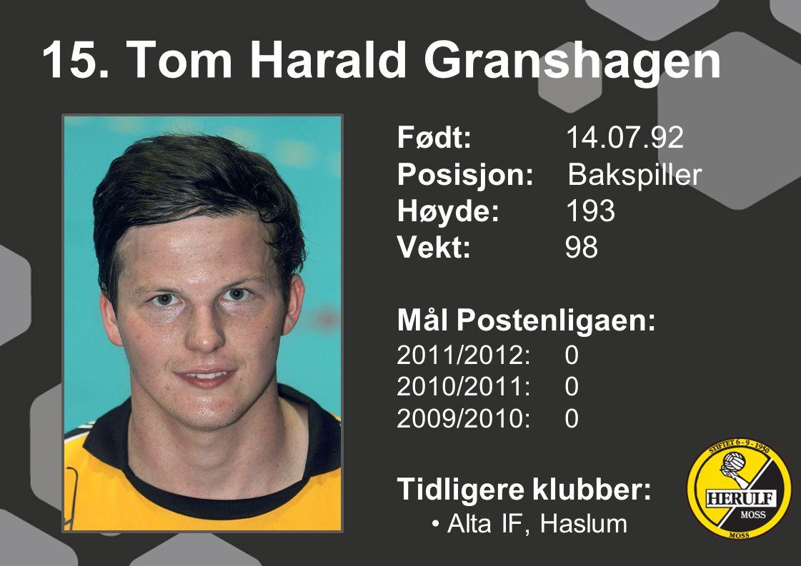 15. Tom Harald Granshagen Født: 14.07.92 Posisjon: Bakspiller